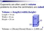 exponents are often used in volume problems to show the centimeters are cubed