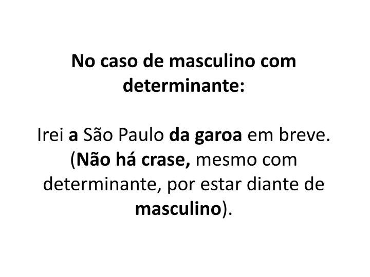 No caso de masculino com determinante: