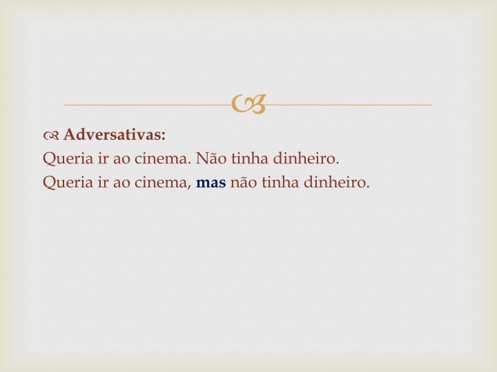 Adversativas: