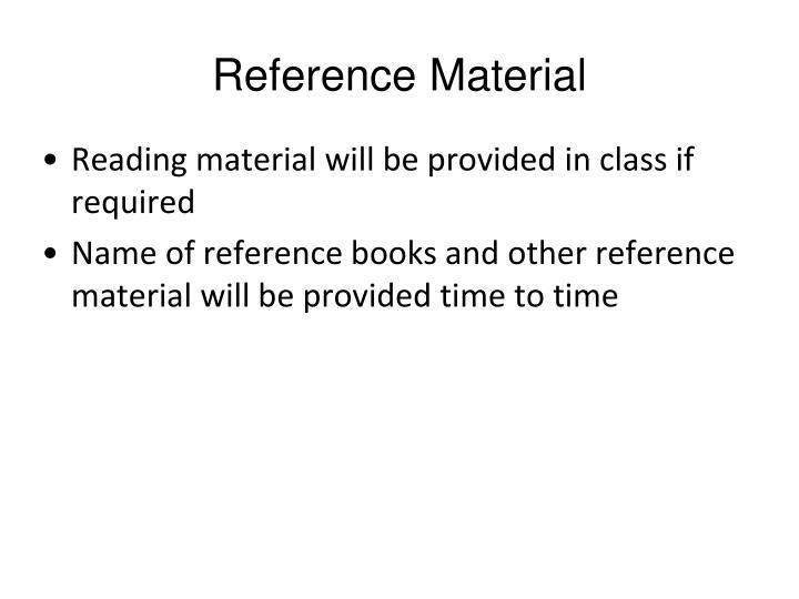 Reading material will be provided in class if required
