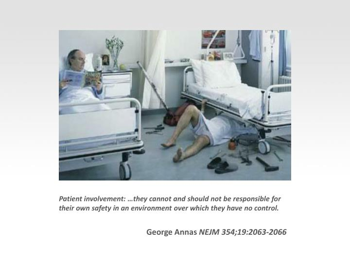 Patient involvement: …they cannot and should not be responsible for their own safety in an environment over which they have no control.