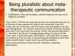 being pluralistic about meta therapeutic communication