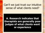 can t we just trust our intuitive sense of what clients need