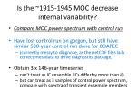is the 1915 1945 moc decrease internal variability