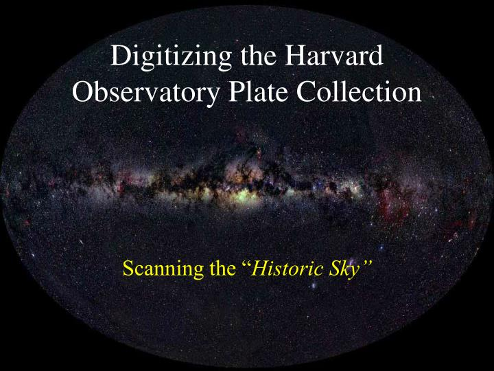 Digitizing the harvard observatory plate collection