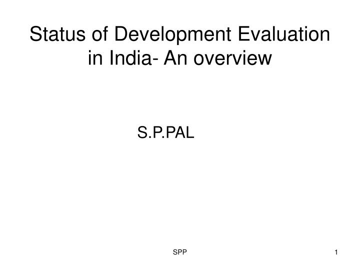 status of development evaluation in india an overview n.