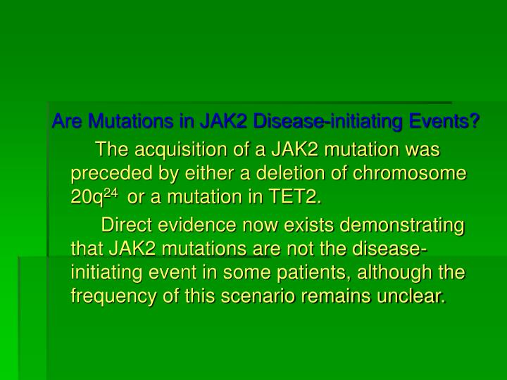 Are Mutations in JAK2 Disease-initiating Events?