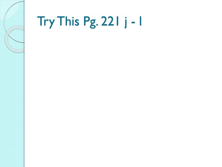Try This Pg. 221 j - l