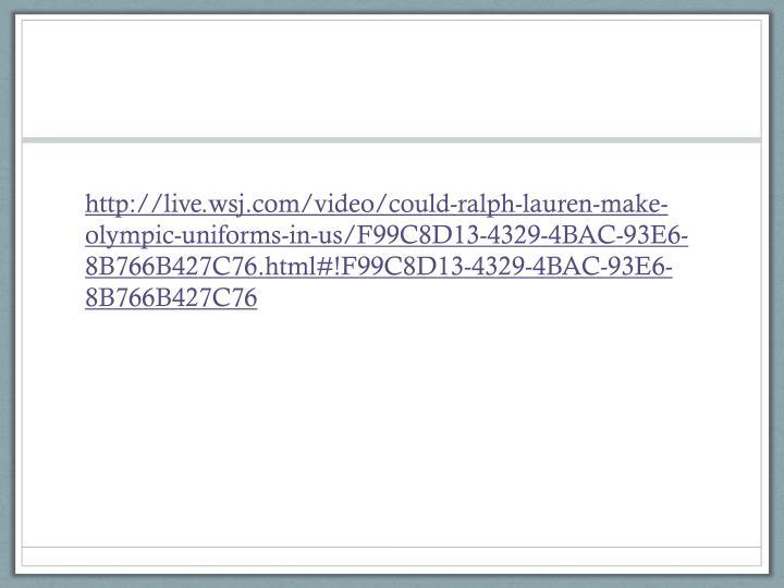 http://live.wsj.com/video/could-ralph-lauren-make-olympic-uniforms-in-us/F99C8D13-4329-4BAC-93E6-8B766B427C76.html#!F99C8D13-4329-4BAC-93E6-8B766B427C76