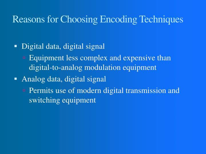 Reasons for choosing encoding techniques