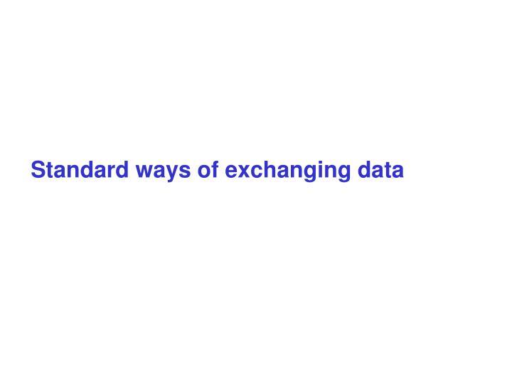 Standard ways of exchanging data