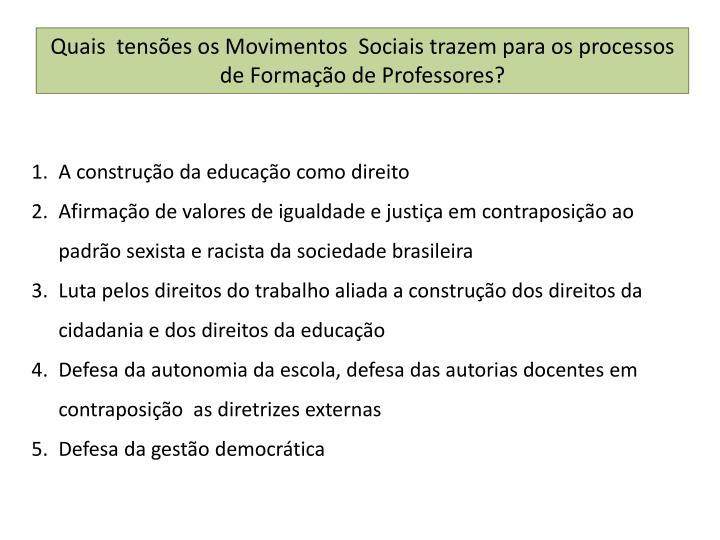 Quais  tensões os Movimentos  Sociais trazem para os processos de Formação de Professores?