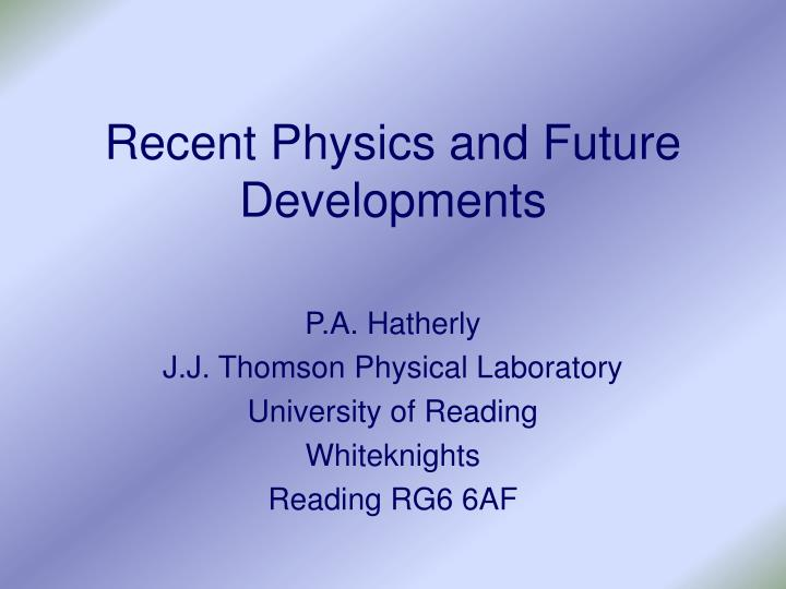 recent physics and future developments n.