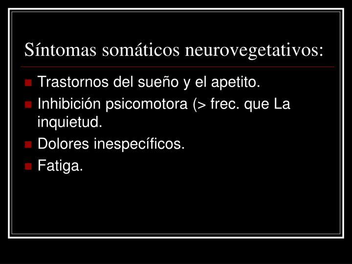 Síntomas somáticos neurovegetativos: