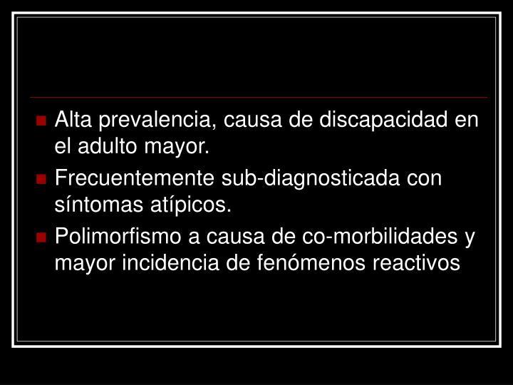 Alta prevalencia, causa de discapacidad en el adulto mayor.