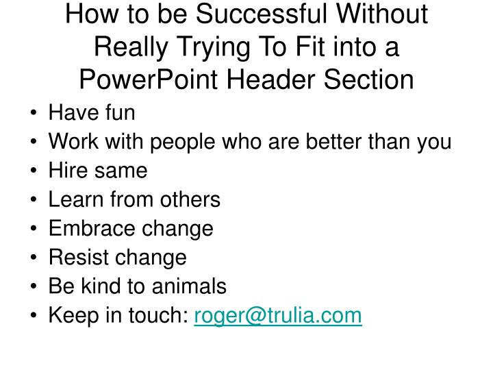 How to be Successful Without Really Trying To Fit into a PowerPoint Header Section
