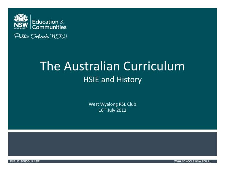 the australian curriculum hsie and history west wyalong rsl club 16 th july 2012 n.