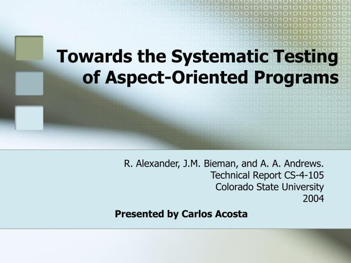 towards the systematic testing of aspect oriented programs n.