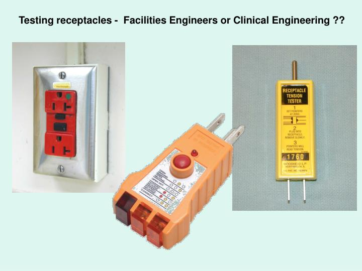 Testing receptacles -  Facilities Engineers or Clinical Engineering ??
