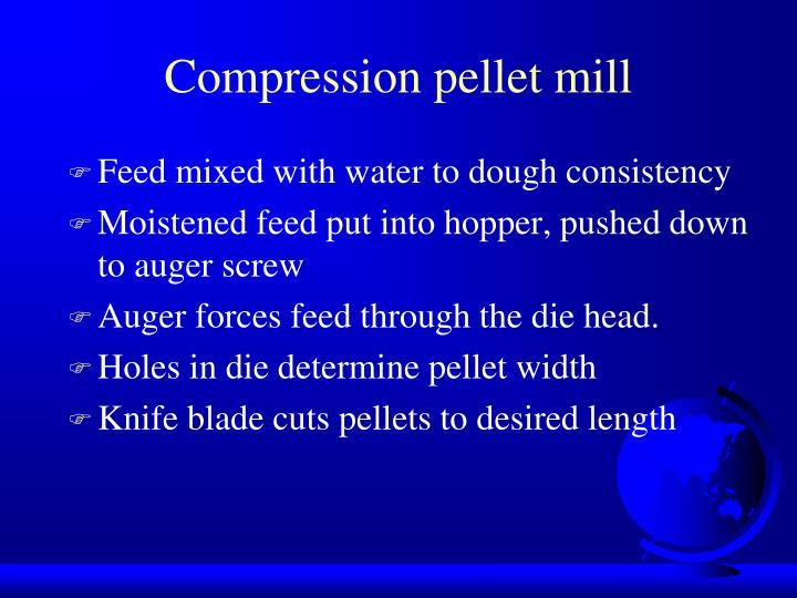 Compression pellet mill