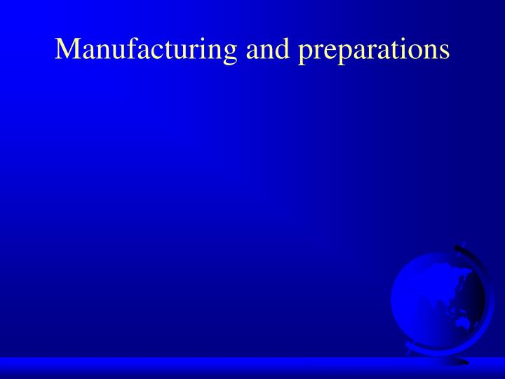 Manufacturing and preparations