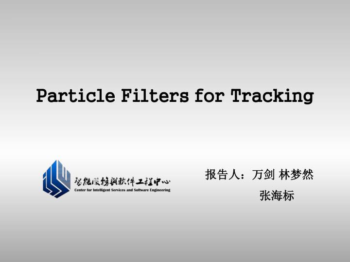 Particle Filters for Tracking