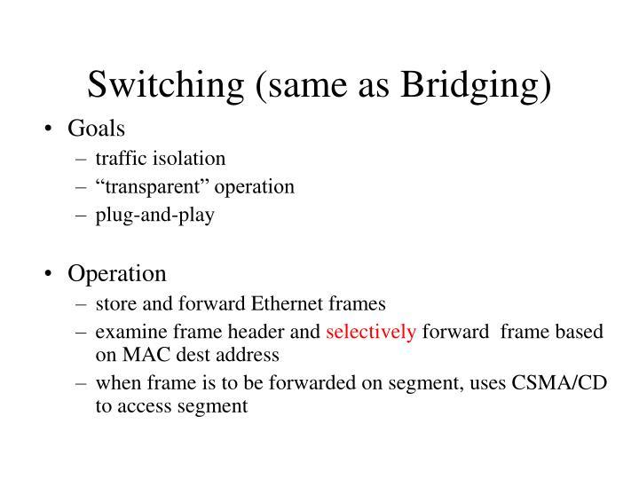 Switching (same as Bridging)