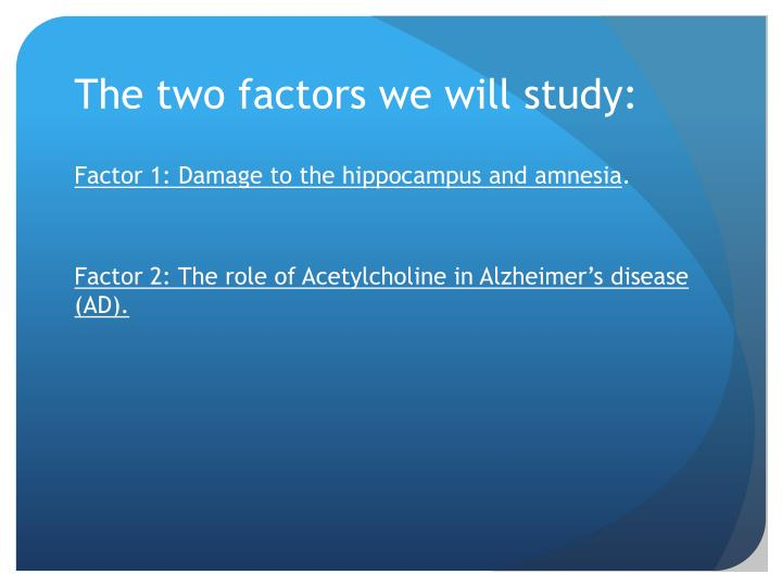 The two factors we will study:
