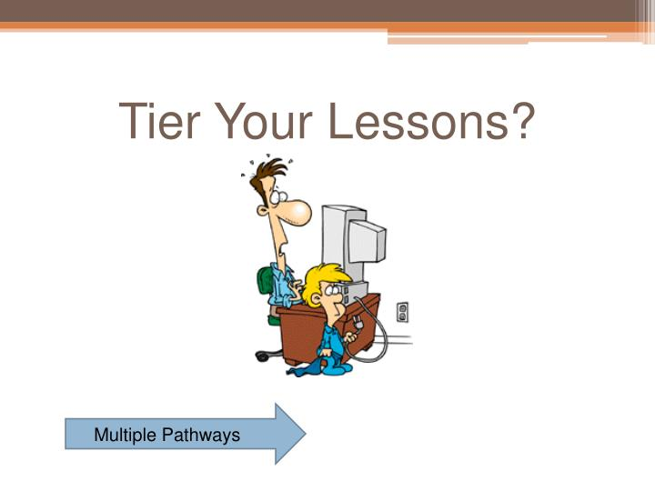 Tier Your Lessons?