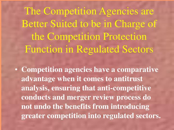 The Competition Agencies are Better Suited to be in Charge of the Competition Protection Function in Regulated Sectors