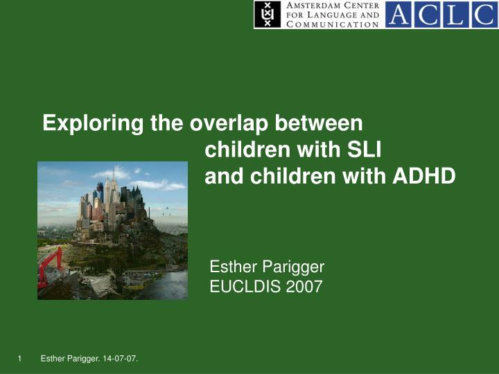 exploring the overlap between children with sli and children with adhd n.