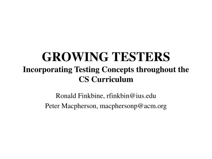 Growing testers incorporating testing concepts throughout the cs curriculum