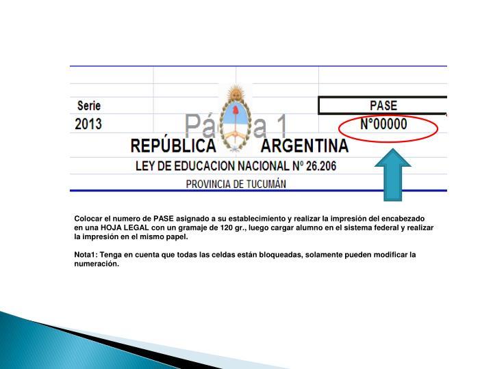 Colocar el numero de PASE asignado a su establecimiento y realizar la impresión del encabezado en una HOJA LEGAL con un gramaje de 120 gr., luego cargar alumno en el sistema federal y realizar la impresión en el mismo papel.