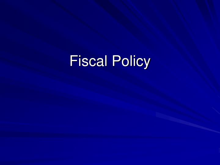 understanding the concept of fiscal policy Fiscal policy how governments adjust taxes and spending to moderate the economy fiscal policy is the sister strategy to monetary policy, through which a central bank influences a nation's money supply.