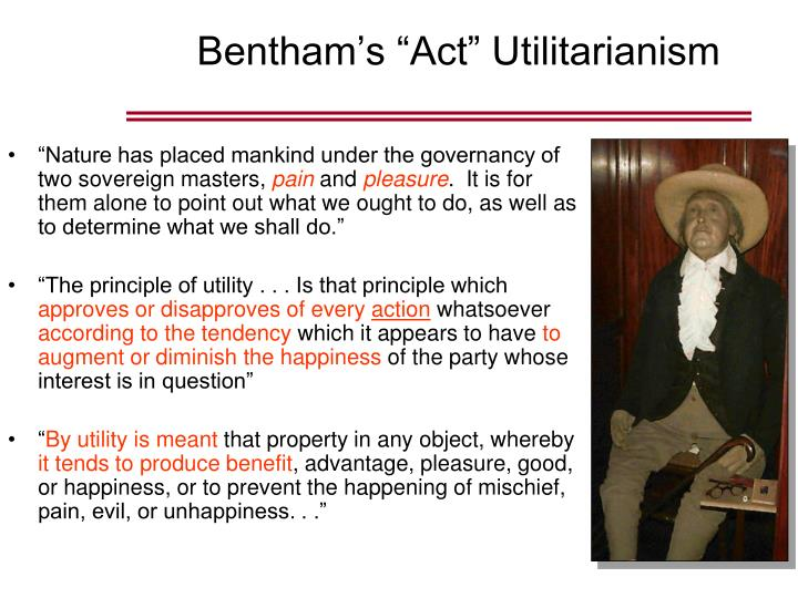 utilitarianism and greatest net happiness If you answered yes, you were probably using a form of moral reasoning called utilitarianism stripped down to its essentials, utilitarianism is a moral principle that holds that the morally right course of action in any situation is the one that produces the greatest balance of benefits over.