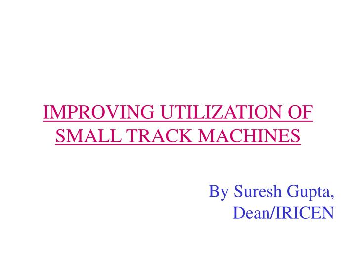 Improving utilization of small track machines