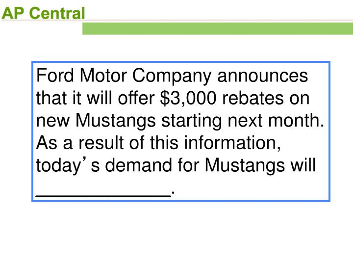 Ford Motor Company announces that it will offer $3,000 rebates on new Mustangs starting next month. As a result of this information, today