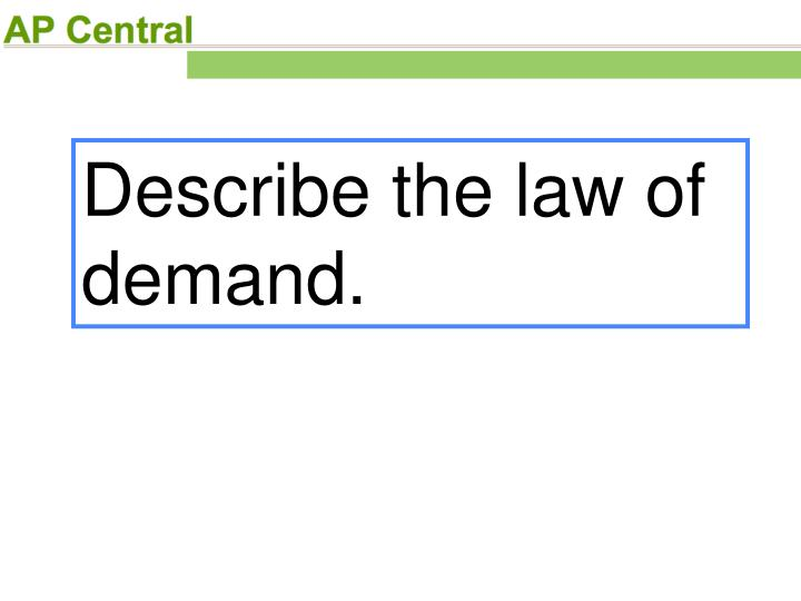 Describe the law of demand.