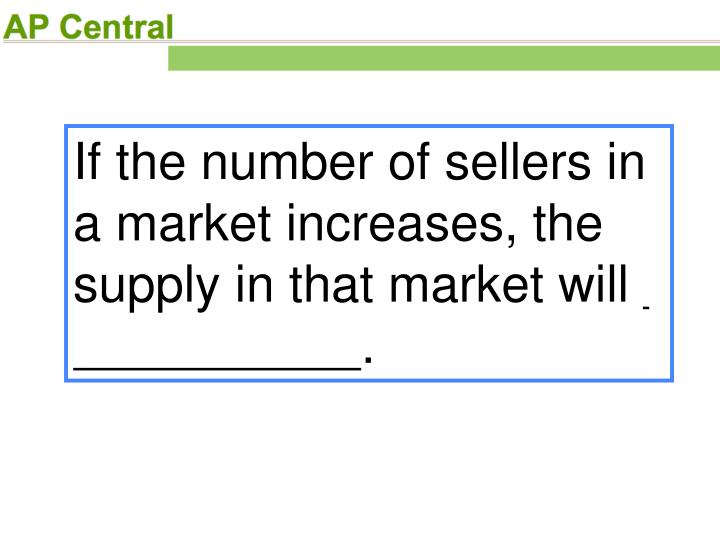 If the number of sellers in a market increases, the supply in that market will