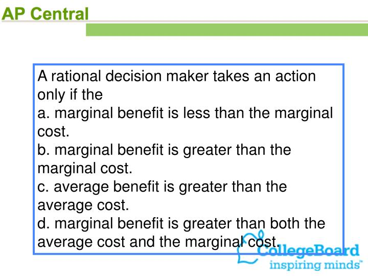 A rational decision maker takes an action only if the