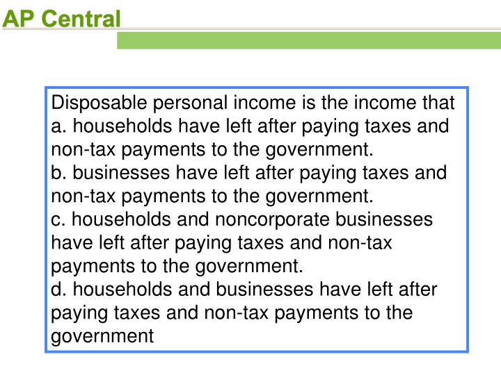 Disposable personal income is the income that