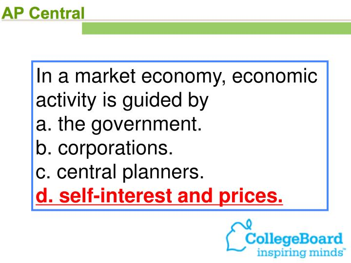In a market economy, economic activity is guided by