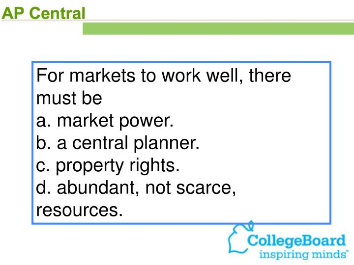 For markets to work well, there must be
