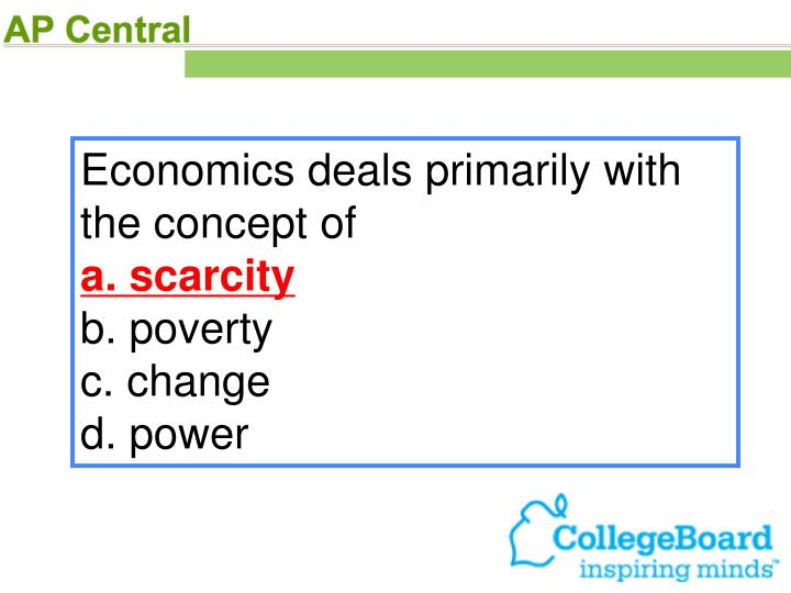 Economics deals primarily with the concept of