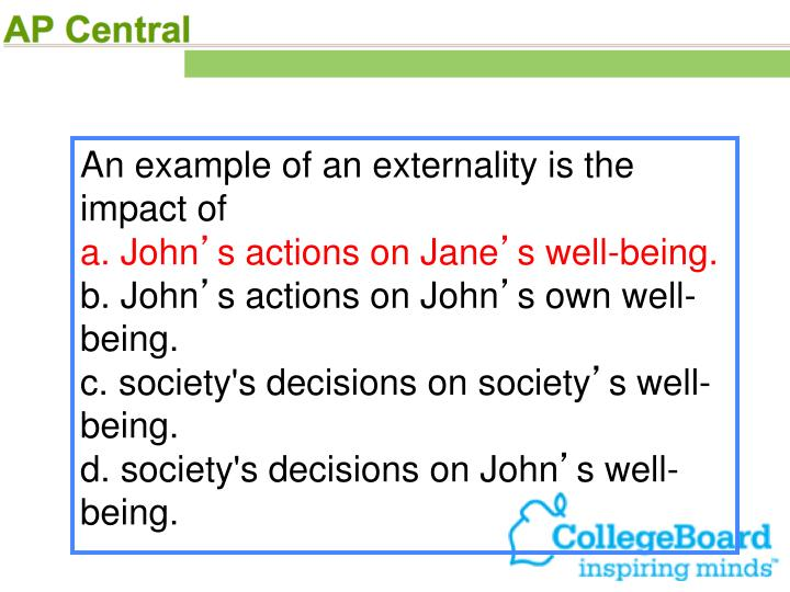 An example of an externality is the impact of