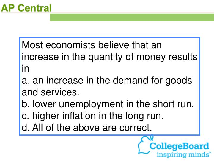 Most economists believe that an increase in the quantity of money results in