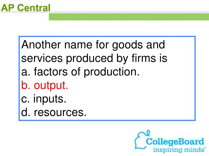 Another name for goods and services produced by firms is