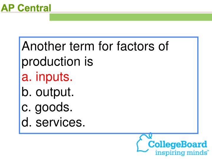 Another term for factors of production is
