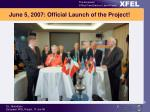 june 5 2007 official launch of the project