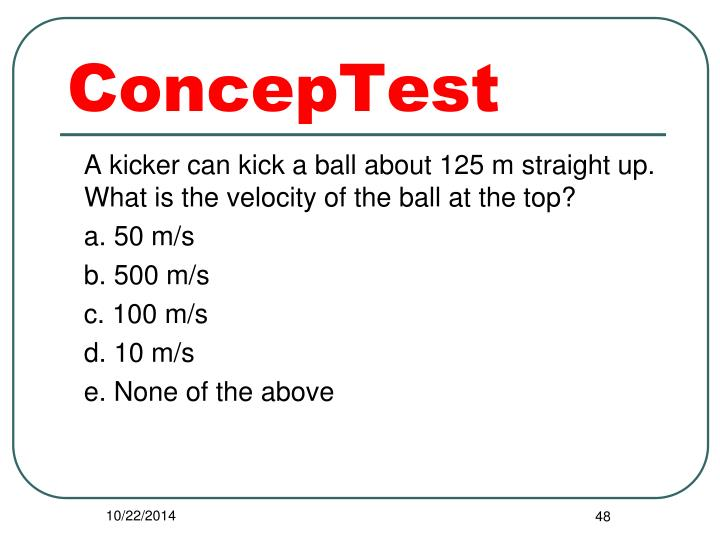 A kicker can kick a ball about 125 m straight up.  What is the velocity of the ball at the top?